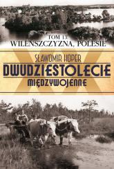 Wileńszczyzna Polesie. Tom 13 - Sławomir Koper | mała okładka