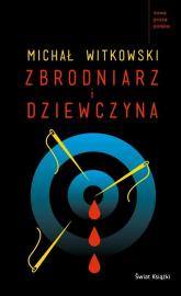Zbrodniarz i dziewczyna - Michał Witkowski | mała okładka