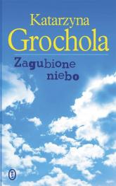 Zagubione niebo - Katarzyna Grochola | mała okładka