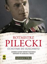 Rotmistrz Pilecki. Ochotnik do Auschwitz - Adam Cyra | mała okładka