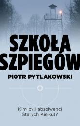 Szkoła szpiegów - Piotr Pytlakowski | mała okładka