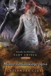 Dary Anioła 6. Miasto niebiańskiego ognia - Cassandra Clare | mała okładka