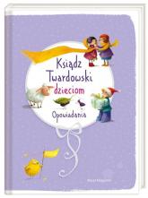Ksiądz Twardowski dzieciom. Opowiadania - Jan Twardowski | mała okładka