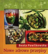 Nowe zdrowe przepisy - Beata Pawlikowska | mała okładka