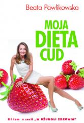 Moja dieta cud - Beata Pawlikowska | mała okładka