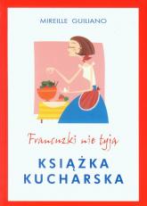 Francuzki nie tyją. Książka kucharska - Mireille Guilliano | mała okładka