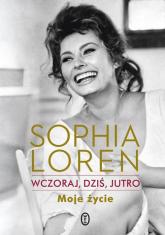Wczoraj, dziś, jutro. Moje życie - Sophia Loren | mała okładka