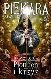 Świat inkwizytorów. Tom 1: Płomień i krzyż - Jacek Piekara | mała okładka