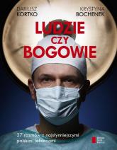 Ludzie czy bogowie. 27 rozmów z najsłynniejszymi polskimi lekarzami - Dariusz Kortko,  Krystyna Bochenek | mała okładka