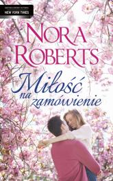 Miłość na zamówienie - Nora Roberts | mała okładka