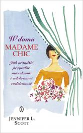 W domu Madame Chic Jak urządzić przytulne mieszkanie i celebrować codzienność? - Jennifer L. Scott | mała okładka