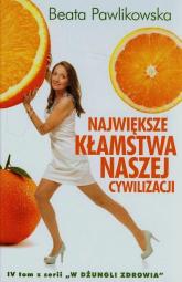 Największe kłamstwa naszej cywilizacji - Beata Pawlikowska | mała okładka
