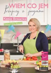 Wiem co jem. Przepisy z programu - Katarzyna Bosacka, Aleksandra Misztal | mała okładka