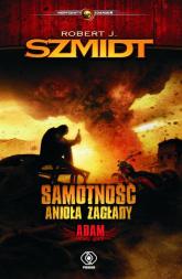 Samotność Anioła Zagłady Adam - Robert J. Szmidt | mała okładka