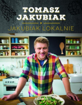 Jakubiak lokalnie - Tomasz Jakubiak | mała okładka