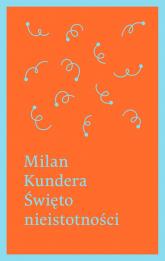 Święto nieistotności - Milan Kundera | mała okładka
