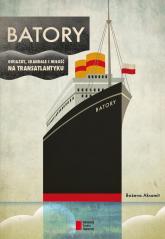 BATORY. Gwiazdy, skandale i miłość na transatlantyku - Bożena Aksamit | mała okładka