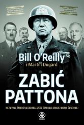 Zabić Pattona - Bill O'Reilly, Martin Dugard | mała okładka