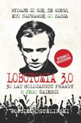 Lobotomia 3.0. 30 lat holocaustu prawdy o Jego śmierci - Wojciech Sumliński | mała okładka