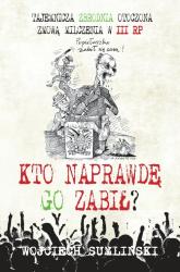 Kto naprawdę go zabił - Wojciech Sumliński | mała okładka