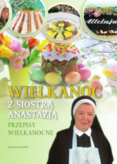 Wielkanoc z Siostrą Anastazją. Przepisy Wielkanocne - Anastazja Pustelnik | mała okładka