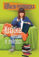 Krótka książka o miłości - Karolina Korwin-Piotrowska | mała okładka