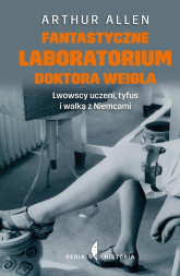 Fantastyczne laboratorium doktora Weigla. Lwowscy uczeni, tyfus i walka z Niemcami - Arthur Allen | mała okładka