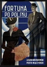 Fortuna po polsku. Dynastie, sukces i pieniądze w wielkim stylu - Leszek Kostrzewski, Piotr Miączyński  | mała okładka