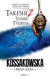 Takeshi. Tom 2: Taniec tygrysa - Maja Lidia Kossakowska | mała okładka