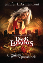 Dark Elements. Tom 1: Ognisty pocałunek - Jennifer L. Armentrout | mała okładka