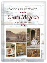 Chata Magoda. Ucieczka na wieś - Jagoda Miłoszewicz | mała okładka
