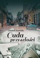 Cuda przeszłości - Chantel Acevedo | mała okładka