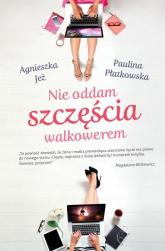 Nie oddam szczęścia walkowerem - Agnieszka Jeż, Paulina Płatkowska | mała okładka