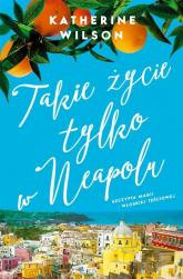Takie życie tylko w Neapolu - Katherine Wilson   mała okładka