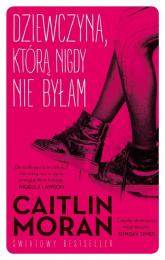 Dziewczyna, którą nigdy nie byłam - Caitlin Moran | mała okładka
