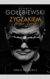 Henryk Gołębiewski. Zygzakiem przez życie - Tomasz Solarewicz | mała okładka