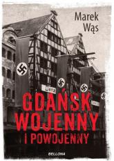 Gdańsk wojenny i powojenny - Marek Wąs | mała okładka