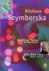 Nic dwa razy / Nothing Twice Wybór wierszy. Wydanie polsko - angielskie - Wisława Szymborska | mała okładka