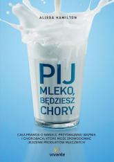 Pij mleko będziesz chory - Alissa Hamilton | mała okładka