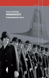 Wniebowzięte. O stewardesach w PRL-u - Anna Sulińska | mała okładka