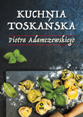 Kuchnia toskańska - Piotr Adamczewski | mała okładka