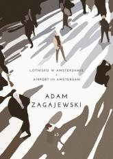 Lotnisko w Amsterdamie/ Airport in Amsterdam - Adam Zagajewski | mała okładka