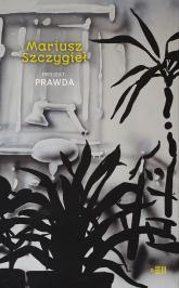 Projekt prawda - Mariusz Szczygieł | mała okładka