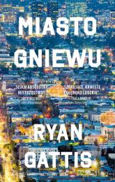 Miasto gniewu - Ryan Gattis | mała okładka