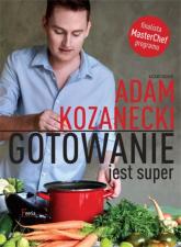 Gotowanie jest super - Adam Kozanecki | mała okładka
