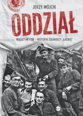 Oddział. Między AK i UB - historia żołnierzy Łazika - Jerzy Wójcik | mała okładka