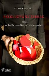 Ekskluzywny żebrak, czyli ks. Jan Kaczkowski o tym, co najważniejsze - Jan Kaczkowski | mała okładka