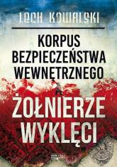 Korpus Bezpieczeństwa Wewnętrznego a Żołnierze Wyklęci - Lech Kowalski | mała okładka