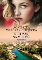 Nie czas na miłość - Agnieszka Walczak-Chojecka | mała okładka