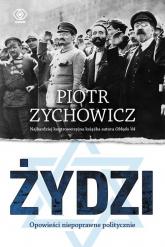 Żydzi. Opowieści niepoprawne politycznie - Piotr Zychowicz | mała okładka